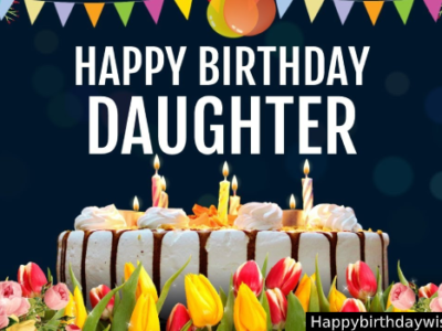 100+ Birthday Wishes, Messages, Quotes and Status for Daughter