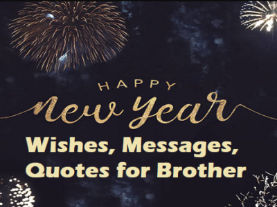 Happy New Year Wishes, Messages, Quotes for Brother